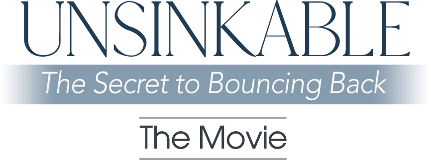 Unsinkable, The Secret to Bouncing Back, The Movie